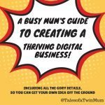 A busy mum's guide to creating a thriving digital business (told in gory detail, step-by-step)